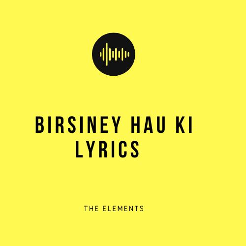 Birsiney Hau Ki Lyrics