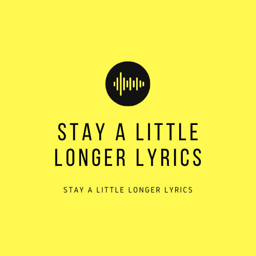 Lyrics Of Stay A Little Longer