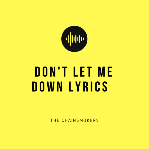 Don T Let Me Down Lyrics By The Chainsmokers Lyrical Hub
