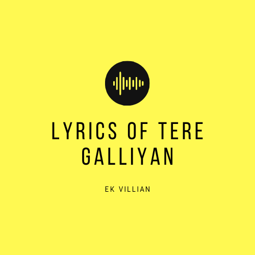 Lyrics Of Tere Galliyan