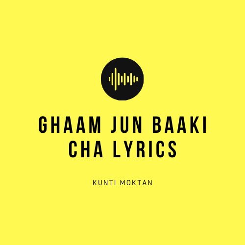 Ghaam Jun Baaki Cha Lyrics