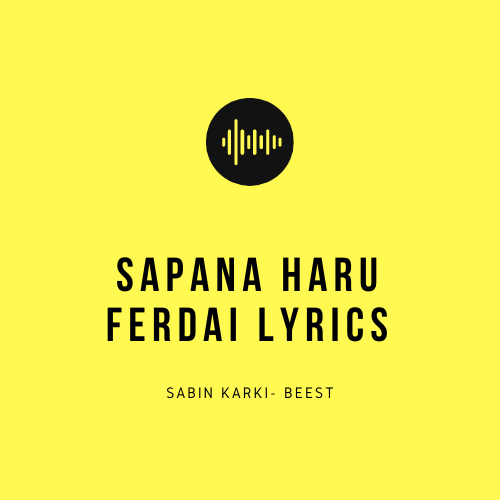 Sapana Haru Ferdai Lyrics